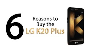 6 Reasons to Buy the LG K20 Plus