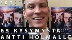 65 kysymystä Antti Holmalle. ARMOTON MAA elokuvateattereissa 20.1.