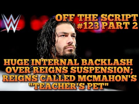 Internal Backlash Over Roman Reigns Suspension & How It Was Handled - WWE Off The Script #123 Part 2