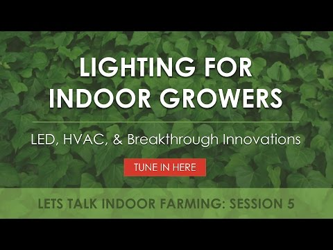 LED's, HVAC, & Breakthrough Innovations | Let's Talk Indoor Farming!