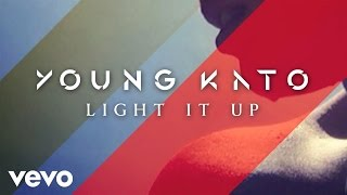 Young Kato - Light It Up (Audio)