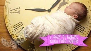 2 HORAS DE NANAS PARA DORMIR A UN BEBÉ, canciones de cuna.