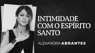 Alexandra Abrantes | Intimidade com o Espírito Santo
