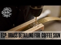 🛠🎥 ECP: Building a brass frame and hardware for Coffee Sign