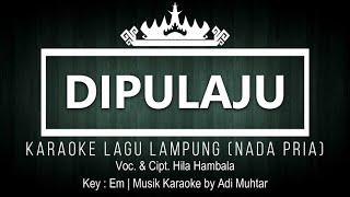 Dipulaju - Karaoke No Vocal - Nada Pria - Lagu Dangdut Lampung - Voc. & Cipt. Hila Hambala - Key: Em