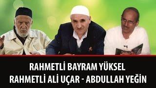 Bayram Yüksel - Rahmetli Ali Uçar - Abdullah Yeğin