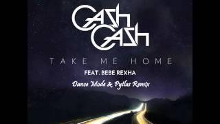 Cash Cash feat. Bebe Rexha - Take Me Home (Dance Mode & Pytlaś Remix)