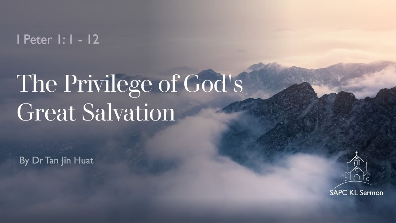 I Peter 1:1-12 The Privilege of God's Great Salvation