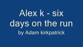 six days on the run - alex k