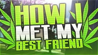 How I Met My Best friend, Weed Creates Friendships! (Funny Life Story)