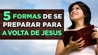 5 FORMAS DE SE PREPARAR PARA A VOLTA DE JESUS (Todo Mundo Precisa Saber Disso) - Antonio Junior