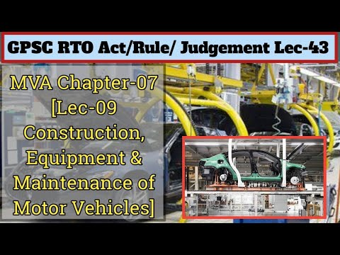 Act & Rule Lec 43: MVA 09 I  CHAPTER VII CONSTRUCTION, EQUIPMENT AND MAINTENANCE OF MOTOR VEHICLES