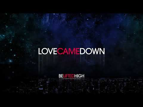 Love Came Down (OFFICIAL AUDIO) - Be Lifted High