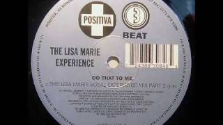 The Lisa Marie Experience - Do That To Me (The Lisa Marie Vocal Experience Mix Part.1)