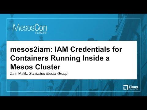 mesos2iam: IAM Credentials for Containers Running Inside a Mesos Cluster - Zain Malik