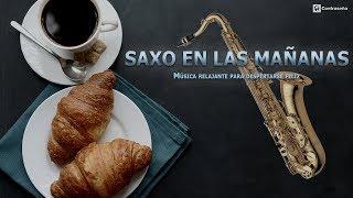Musica para Despertar Alegre/SAXO EN LAS MAÑANAS/Música Relajante Feliz Instrumental/Musica de Fondo