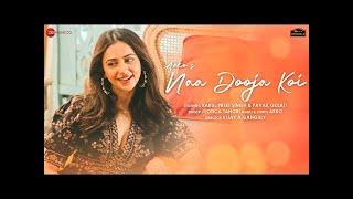 Naa Dooja Koi - Rakul Preet Singh & Pavail Gulati | Arko feat. Jyotica Tangri | Naa Dooja koi Song |