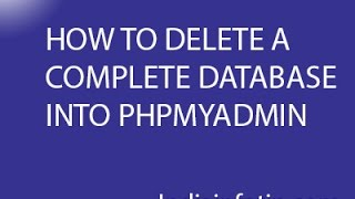 HOW TO DELETE A COMPLETE DATABASE INTO PHPMYADMIN
