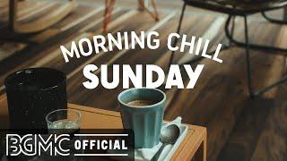SUNDAY MORNING CHILL JAZZ: Sweet Mood Jazz & Bossa Nova Music to Happy Morning