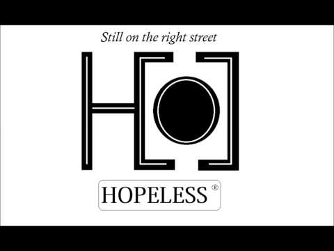 HOPELESS - Still on the right street