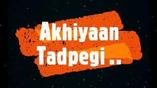 Akhiyaan Tadpegi LYRICAL VIDEO - Ashnoor K, Mohit H  Aishwarya P  Anjjan Bhattacharya  Kumaar 
