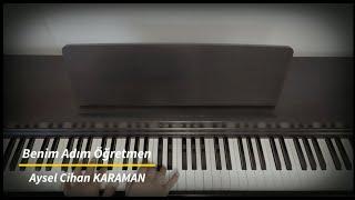 Benim Adım Öğretmen...AYSEL CİHAN KARAMAN (Piyano cover)Piyano ile çalınan şarkılar