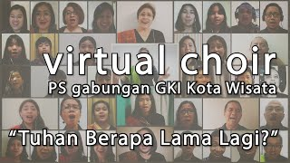 Tuhan Berapa Lama Lagi | Virtual Choir PS Gabungan GKI Kota Wisata