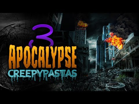 3 Horrifying Apocalypse Creepypasta Stories - Scary End of the World Stories