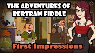 First Impressions - The Adventures of Bertram Fiddle [Episode 1]