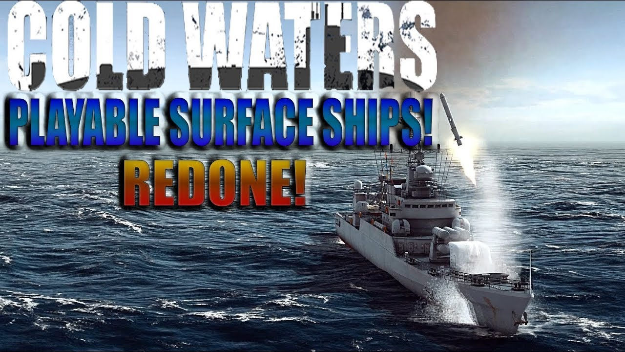 COLD WATERS- PLAYABLE SURFACE SHIPS REDONE!- New playable subs and more mod