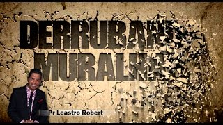 Pr Leastro Robert - Como Derrubar Muralhas