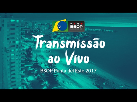 BSOP PUNTA DEL ESTE 2017 - FINAL TABLE - DIA 4