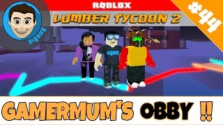 Roblox Lumber Tycoon 2 : Ep 44: Obby Build with GamerMum!