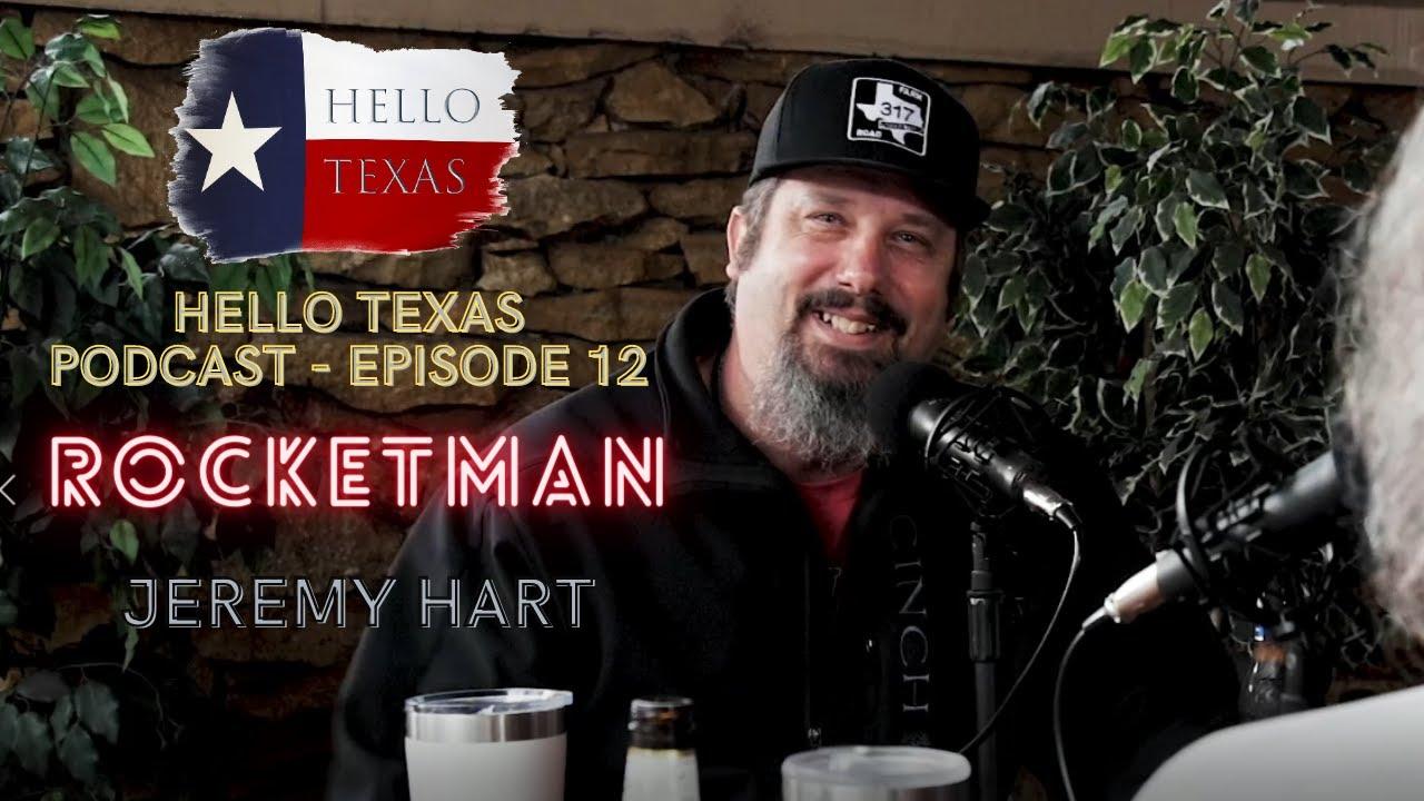 Hello Texas Podcast - Episode 12 - RocketMan (Jeremy Hart)