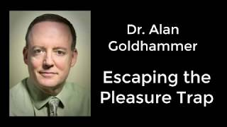 Dr. Alan Goldhammer  Escaping The Pleasure Trap