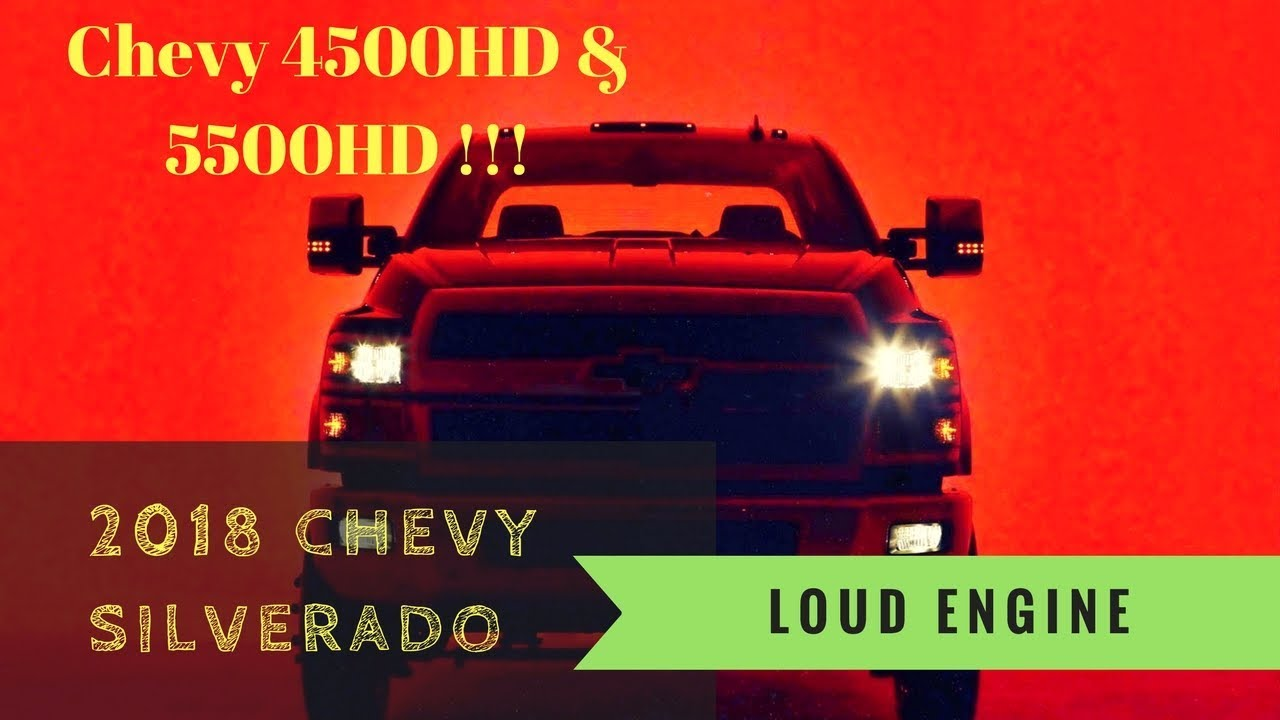 6ecec3dfff42e3 New Chevy Silverado 4500HD And 5500HD Coming To 2018 Truck Show. Loud Engine
