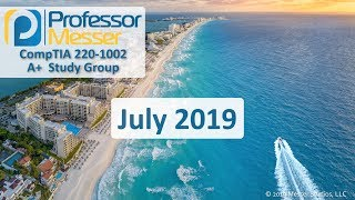 Professor Messer's 220-1002 A+ Study Group - July 2019