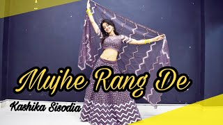 Mujhe Rang De| Kashika Sisodia Choreography