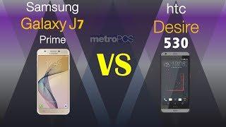 samsung Galaxy J7 Prime VS htc Desire 530 - metro PCS