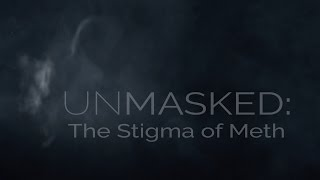 Unmasked: The Stigma of Meth (Official Documentary)