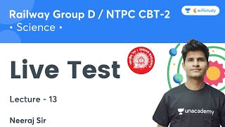 Live Test | Lecture - 13 | Science | Railway Group D & NTPC CBT-2 | Neeraj Sir