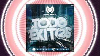 02. SESIÓN TODO ÉXITOS MAYO 2017- DJ FRANXU [Mix Reggaeton - Comercial - Latin]