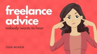 The freelance advice nobody wants to hear