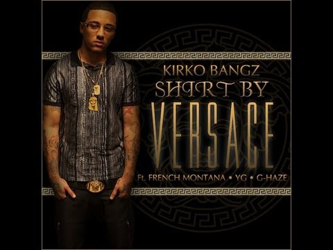 Kirko Bangz - Shirt By Versace (Ft. French Montana, YG, & G Haze) (Prod. by DJ Mustard) with lyrics!
