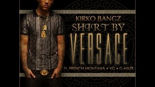 Kirko Bangz - Shirt By Versace (Ft. French Montana, YG, & G Haze) (Prod. by DJ Mustard) with lyrics!