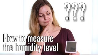 How to: Measure the humidity level in your home