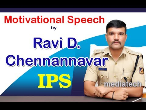Motivational speech by Ravi D Chennannavar the Best IPS Officer of Karnataka Police