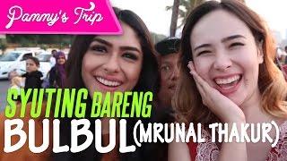 Pammy's Trip #4 - Syuting Bareng BUBUL (Mrunal Thakur)