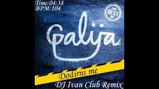 Galija - Dodirni me ( DJ Ivan Club Remix )