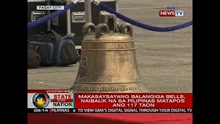 SONA: Makasaysayang Balangiga Bells, naibalik na sa Pilipinas matapos ang 117 taon